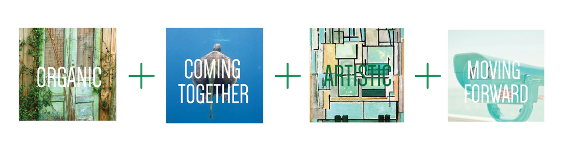 Organic + Coming Together + Artistic + Moving Forward